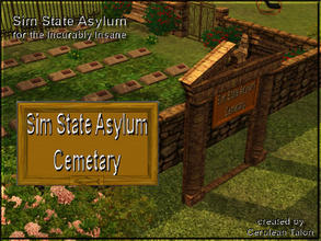 Sims 3 — Asylum Cemetary Sign by Cerulean Talon — For all those poor souls who had no family. May they rest in peace.