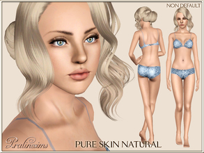 Sims 3 — Pure Skin Natural NON DEFAULT by Pralinesims — Fully handpainted skintone for your sims. Give them a new look!