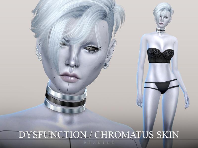 Pralinesims' Dysfunction Chromatus Skin