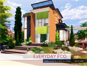 Sims 4 — Everyday Eco by Lhonna — Modern, comfy house for a small family (3 Sims). The lot is furnished, landscaped,